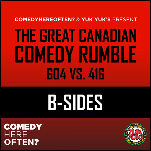 CHO The Great Canadian Comedy Rumble: 604 vs. 416 (B-Sides)
