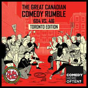 CHO The Great Canadian Comedy Rumble: 604 vs. 416 (Toronto Edition)