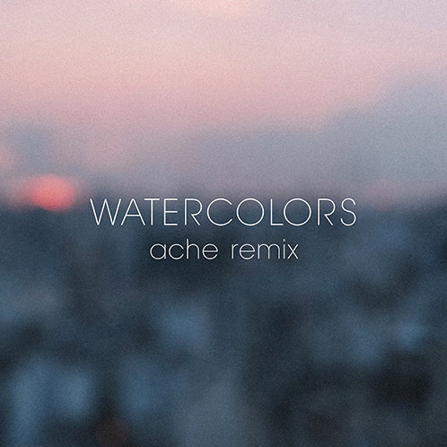 Watercolors (Ache Remix)