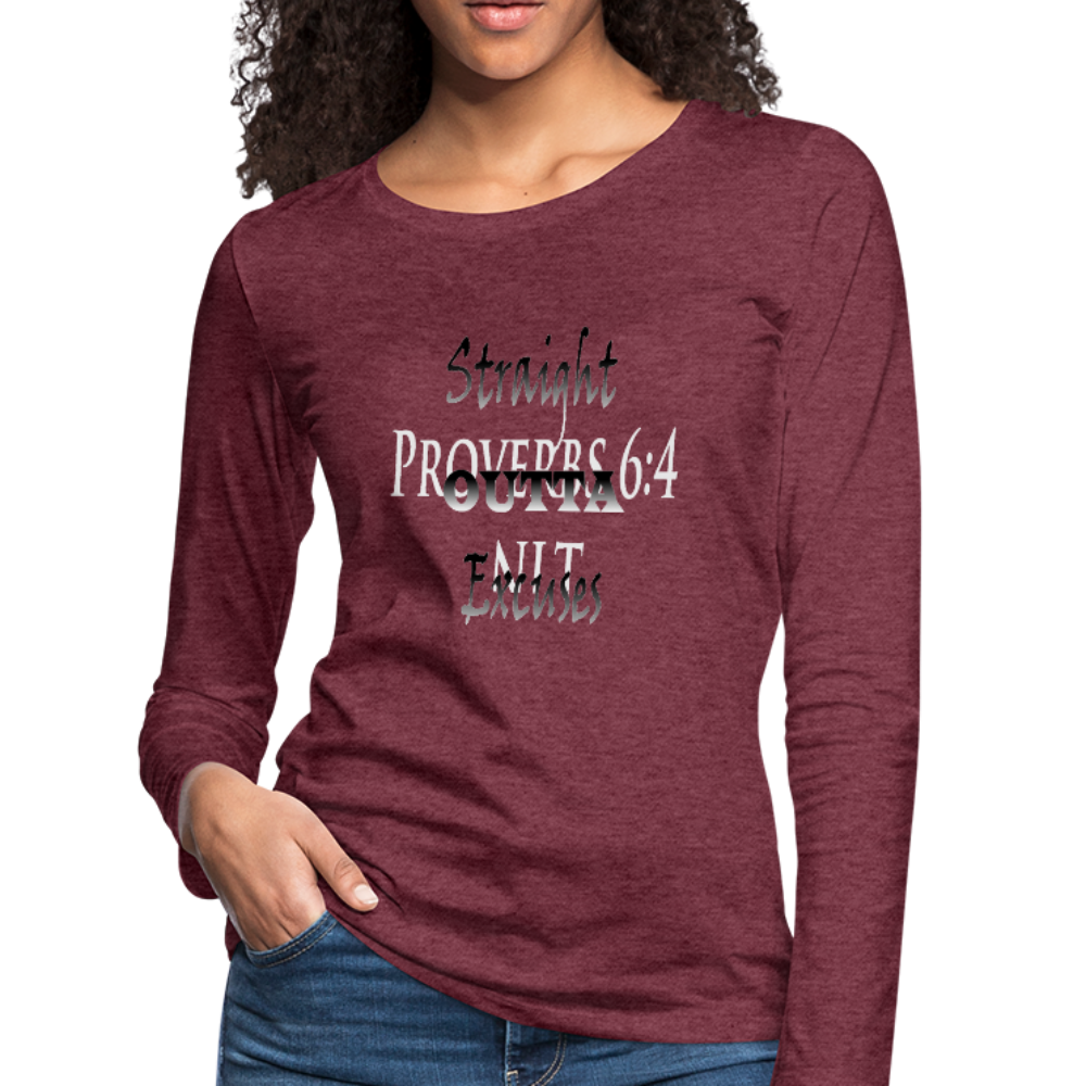 Straight Outta Excuses Women's Premium Slim Fit Long Sleeve T-Shirt - heather burgundy