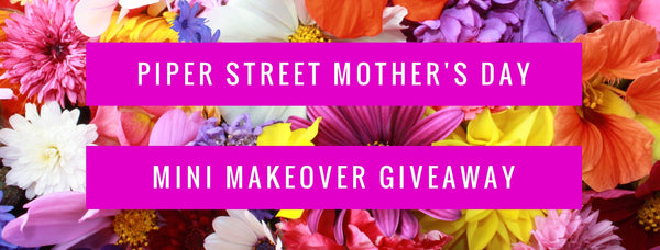 Piper Street Mother's Day Mini Makeover Giveaway | Piper Street