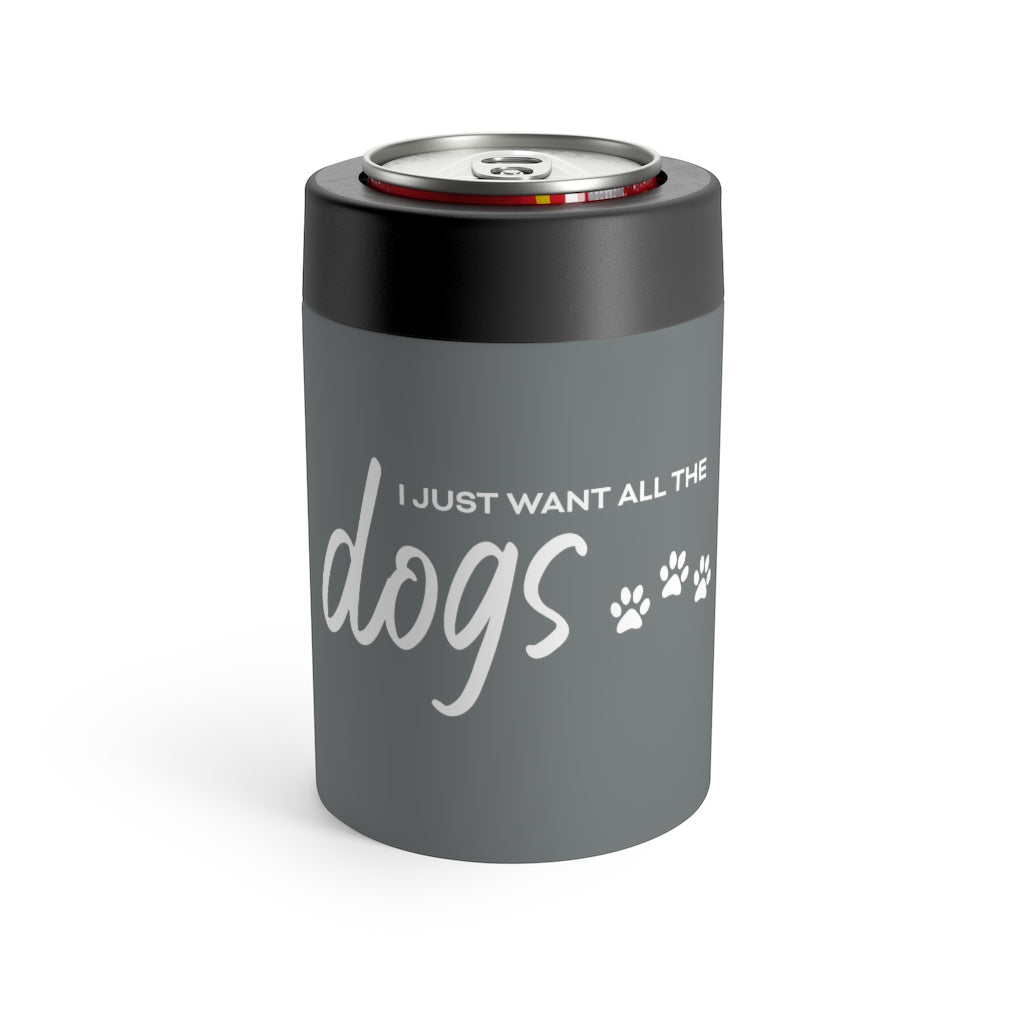 I Just Want All The Dogs Can Holder