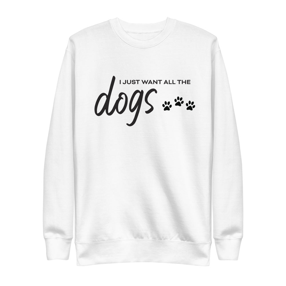 I Just Want All The Dogs Crew Neck