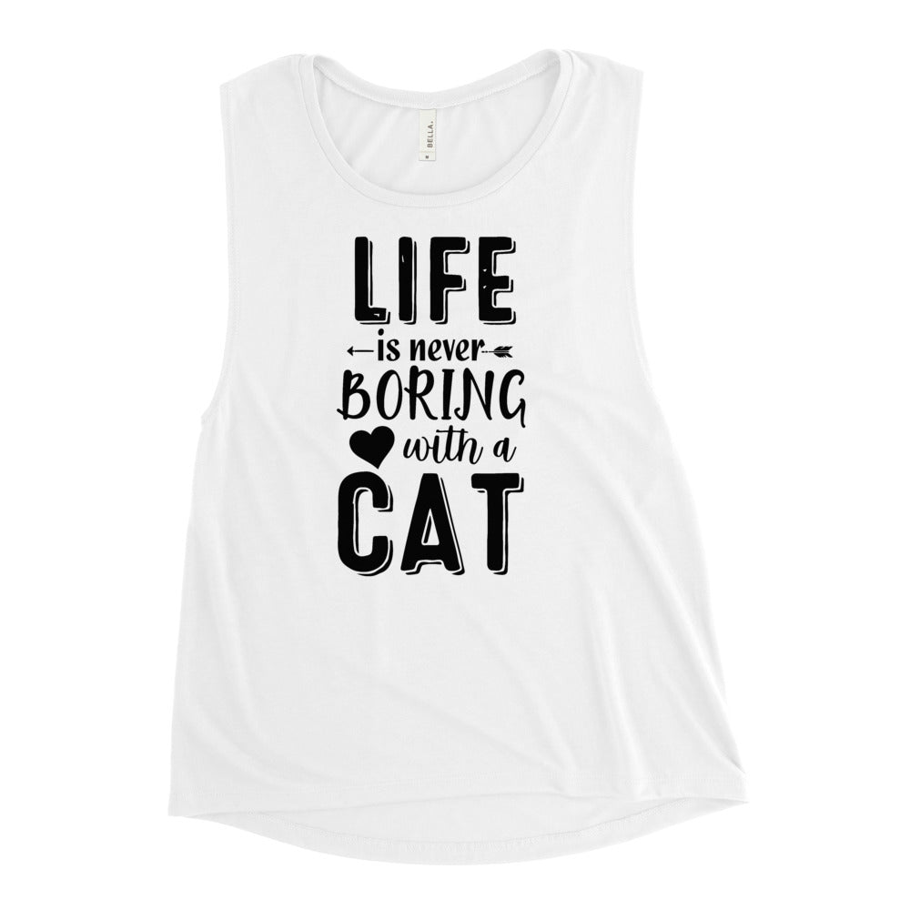 Life Is Never Boring With A Cat Women's Muscle Tank