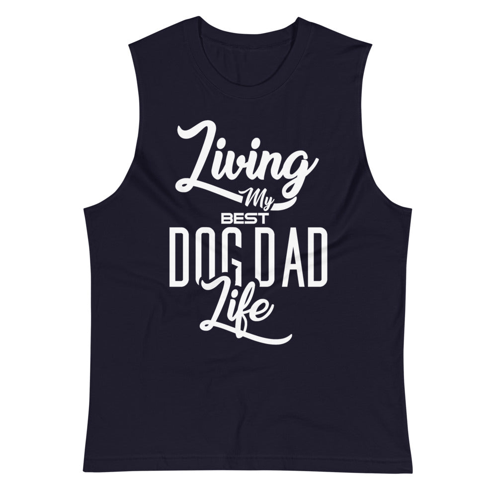 Living My Best Dog Dad Life Muscle Tank