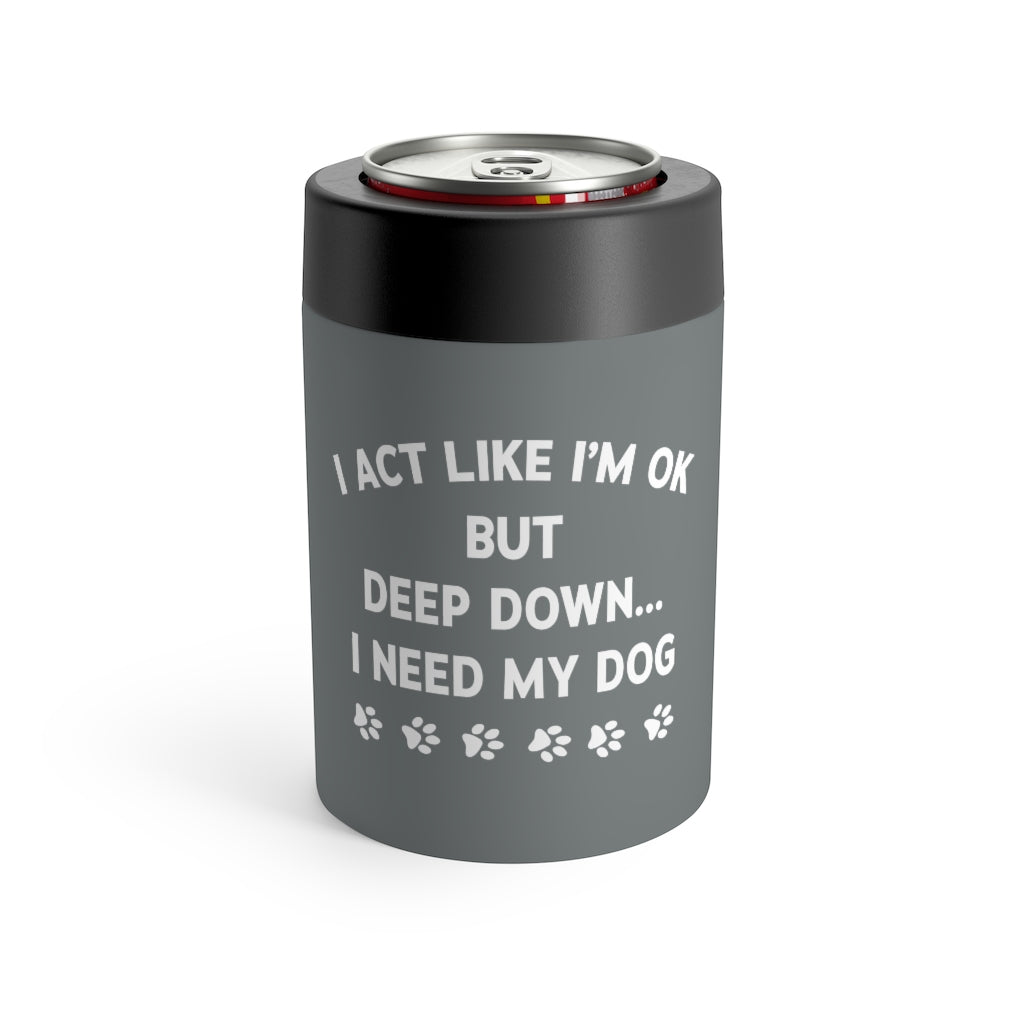 Deep Down I Need My Dog Can Holder
