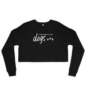 I Just Want All The Dogs Cropped Sweatshirt