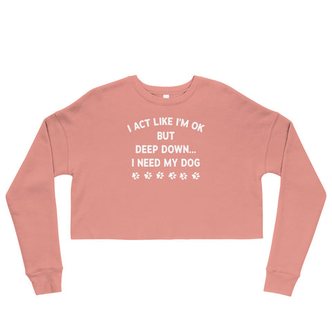 Deep Down I Need My Dog Cropped Sweatshirt