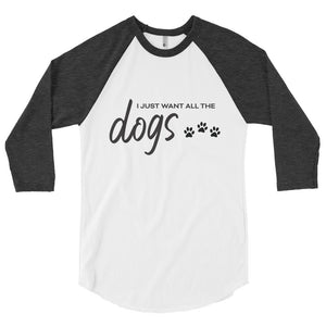 I Just Want All The Dogs 3/4 Sleeve