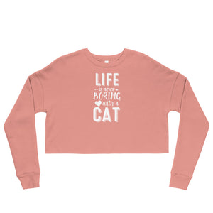 Life Is Never Boring With A Cat Cropped Sweatshirt