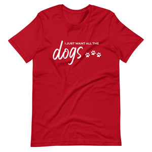 I Just Want All The Dogs Basic Tee