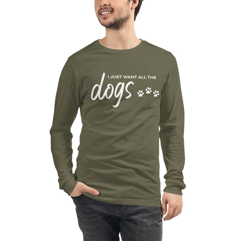 I Just Want All The Dogs Long Sleeve