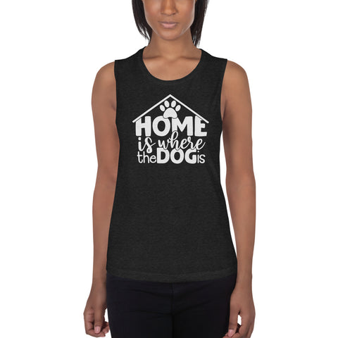 Home Is Where The Dog Is Women's Muscle Tank