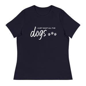 I Just Want All The Dogs Women's Tee