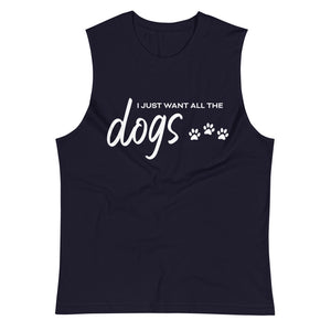 I Just Want All The Dogs Muscle Tank