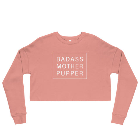 Badass Mother Pupper Cropped Sweatshirt