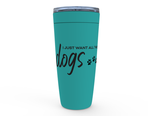 I Just Want All The Dogs 20oz Tumbler