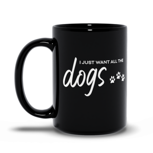 I Just Want All The Dogs Black Mug