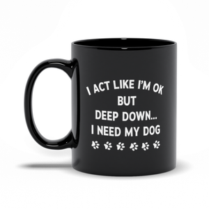 Deep Down I Need My Dog Black Mug