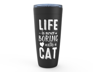Life Is Never Boring With A Cat 20oz Tumbler