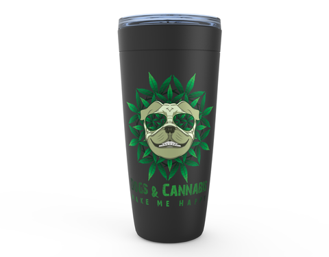 Dogs & Cannabis Make Me Happy 20oz Tumbler