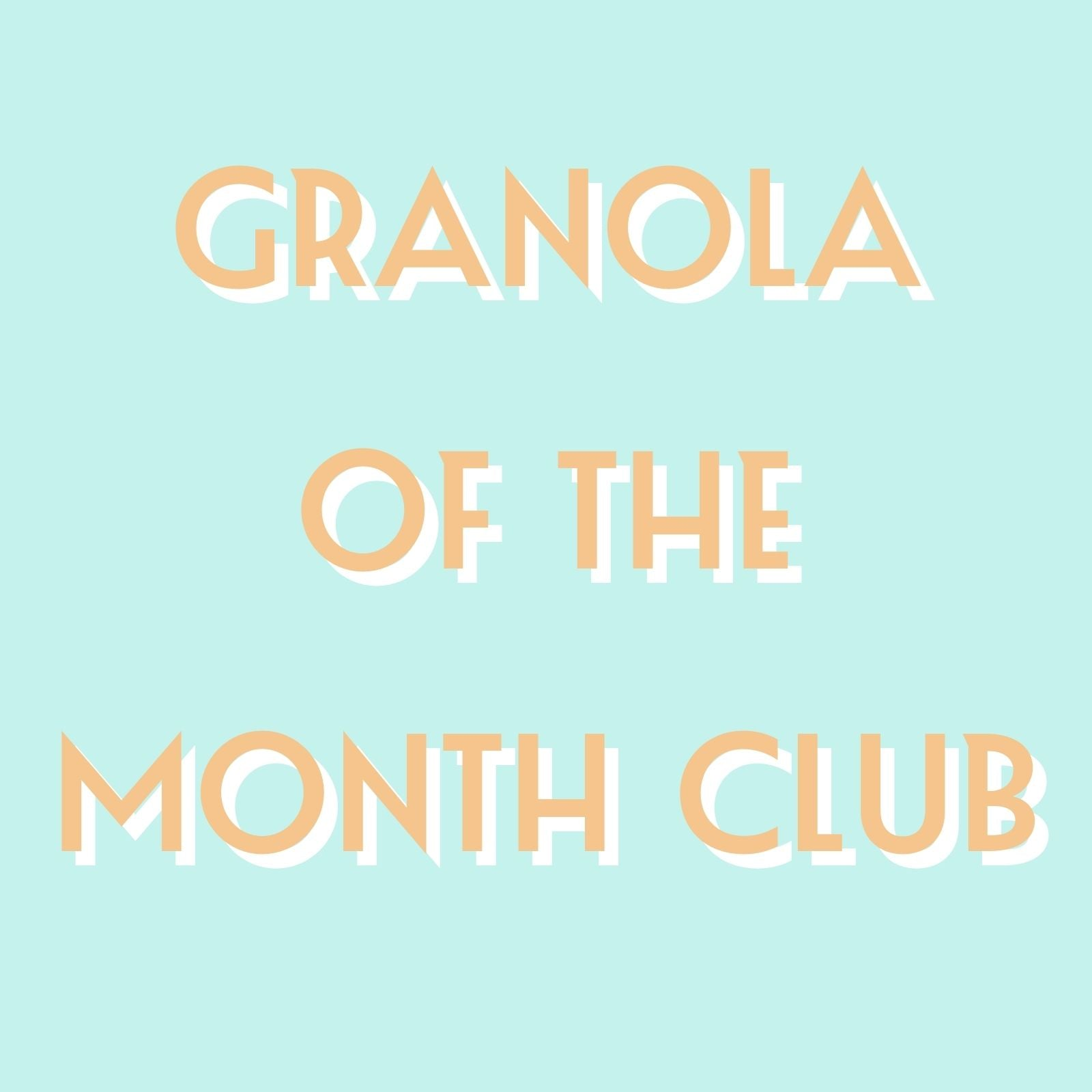 Granola of the Month Club