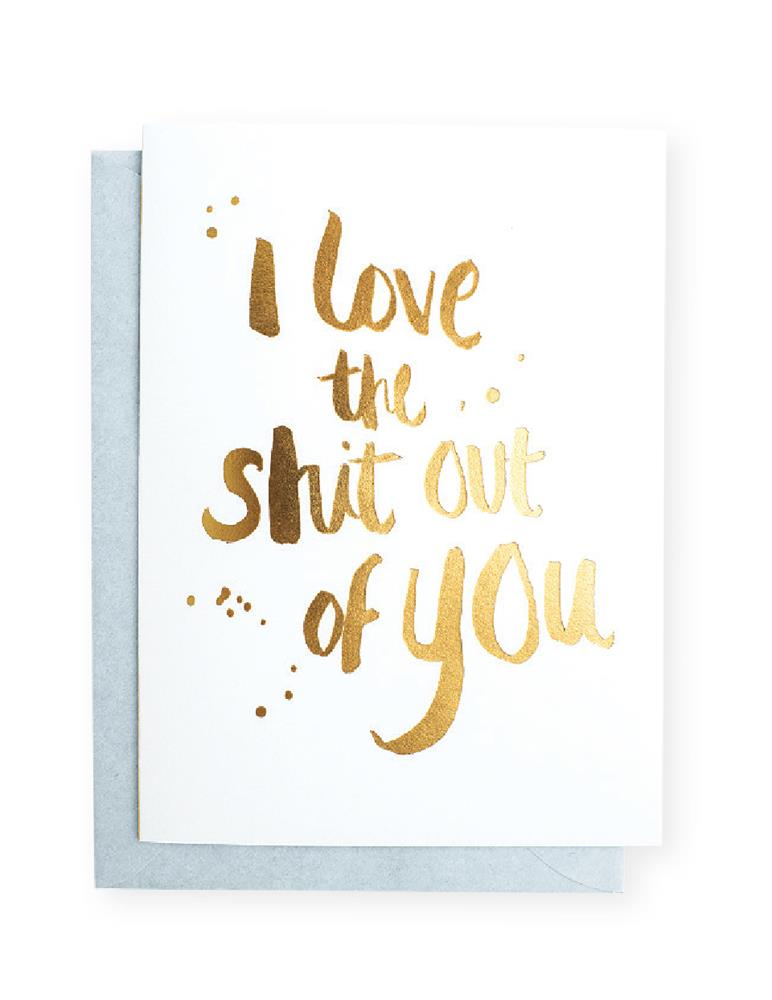 Blushing Confetti - I Love The Shit Out Of You - Greeting Card