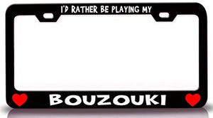 Custom Brother - I'd Rather BE Playing My Bouzouki with Heart Steel Metal License Plate Frame Bl