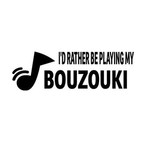 PressFans - I'd Rather BE Playing My Bouzouki Music Musician Decal Sticker