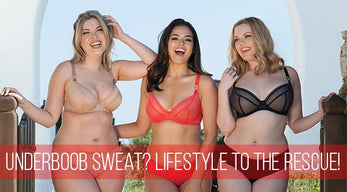 Underboob Sweat? Lifestyle to the Rescue!