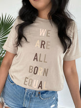 Load image into Gallery viewer, We Are All Born Equal T-Shirt