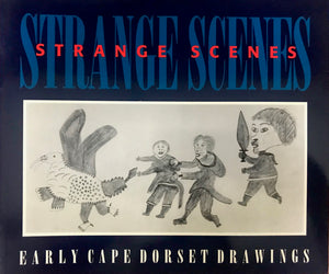 STRANGE SCENES - EARLY CAPE DORSET DRAWINGS