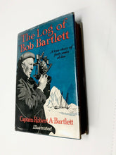 "Load image into Gallery viewer, THE LOG OF ""BOB"" BARTLETT- CAPTAIN ROBERT A. BARTLETT"