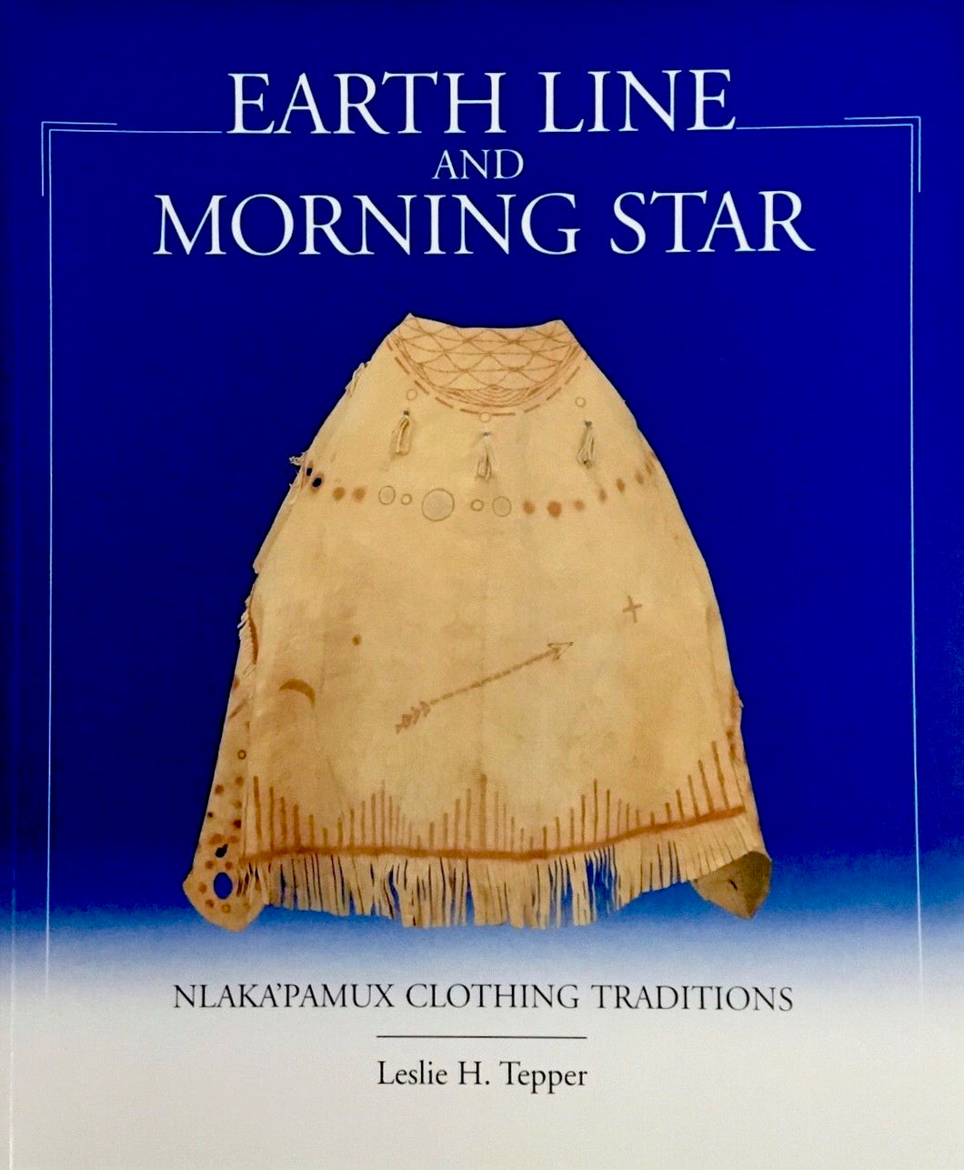 EARTH LINE AND MORNING STAR - NLAKA'PAMUX CLOTHING TRADITIONS