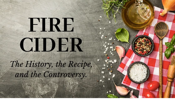 Fire Cider: The History, the Recipe, and the Controversy...