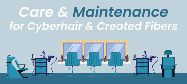 Care & Maintenance for Cyberhair & Created Fibers
