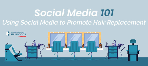 Social Media 101 - Using Social Media to Promote Hair Replacement