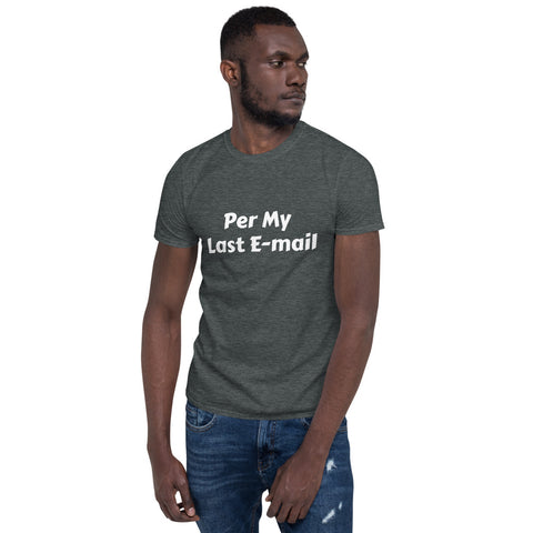 Per my last email Short-Sleeve T-Shirt