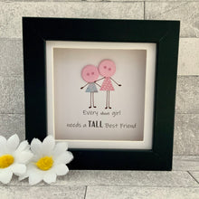 Load image into Gallery viewer, Every Short Girl Needs A Tall Best Friend Frame