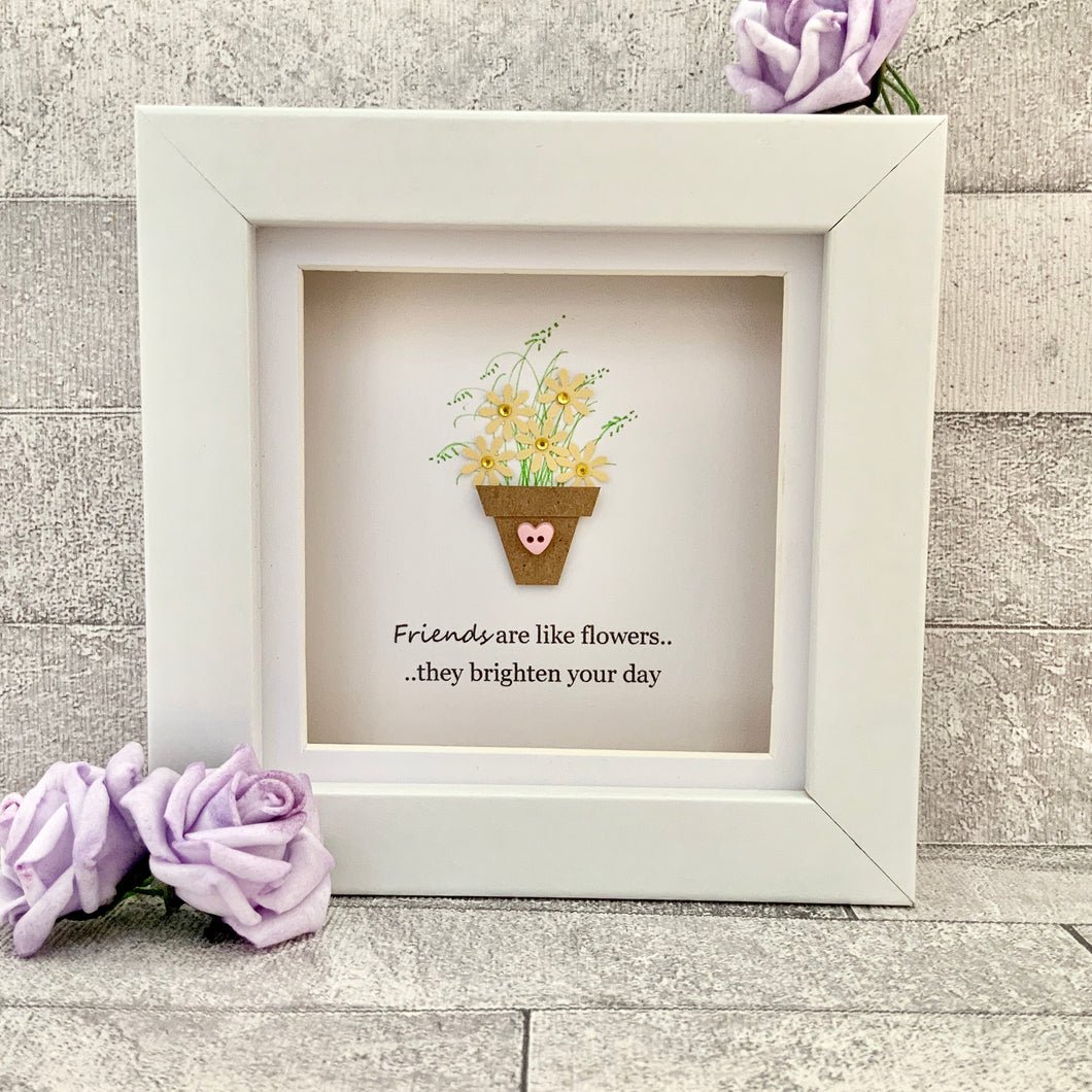 Friends Are Like Flowers Mini Frame