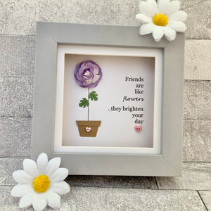Friends Are Like Flowers Frame