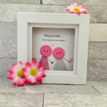 Load image into Gallery viewer, Happiness Is Having You As A Sister Mini Frame