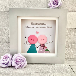 Happiness Is Knowing I Have You As A Friend Mini Frame