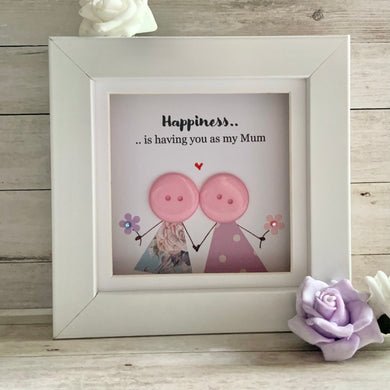 Happiness Is Having You As My Mum  Frame