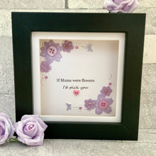 Load image into Gallery viewer, If Mums Were Flowers Floral Mini Frame