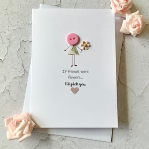 If Friends Were Flowers Card