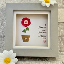 Load image into Gallery viewer, If Friends Were Flowers Mini Frame