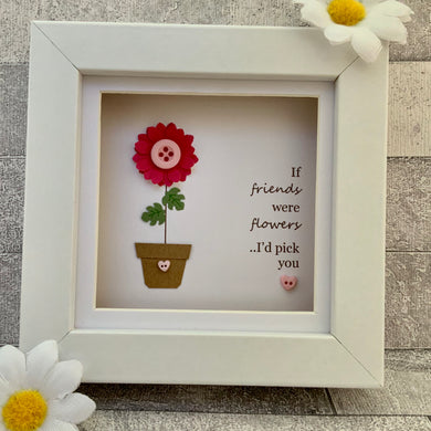 If Friends Were Flowers Mini Frame