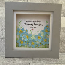 Load image into Gallery viewer, Never Forget How Blooming Amazing You Are Forget-Me-Not Mini Frame