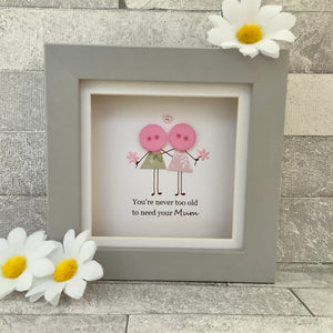 You're Never Too Old To Need Your Mum Mini Frame